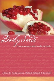 Daily Seeds From Women Who Walk in Faith ebook by Melinda Schmidt,Lori Neff,Anita B Lustrea