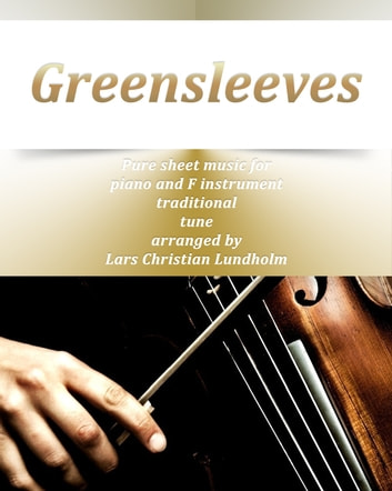 Greensleeves Pure sheet music for piano and F instrument traditional tune arranged by Lars Christian Lundholm ebook by Pure Sheet Music
