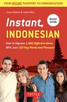 Instant Indonesian - How to Express 1,000 Different Ideas with Just 100 Key Words and Phrases! (Indonesian Phrasebook) ebook by