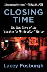 "Closing Time - The True Story of the ""Looking for Mr. Goodbar"" Murder ekitaplar by Lacey Fosburgh"
