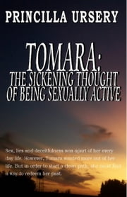 Tomara: The Sickening Thought Of Being Sexually Active ebook by Princilla Ursery
