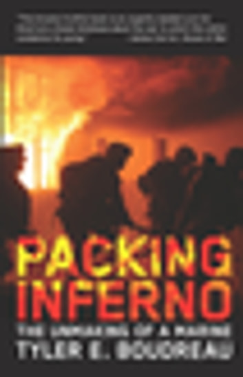 Packing Inferno - The Unmaking of a Marine ebook by Tyler E. Boudreau