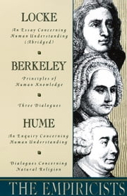 The Empiricists - Locke: Concerning Human Understanding; Berkeley: Principles of Human Knowledge & 3 Dialogues; Hume: Concerning Human Understanding & Concerning Natural Religio ebook by John Locke,George Berkeley,David Hume