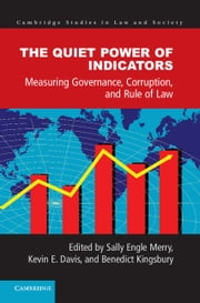 The Quiet Power of Indicators - Measuring Governance, Corruption, and Rule of Law ebook by Sally Engle Merry,Benedict Kingsbury,Kevin E. Davis