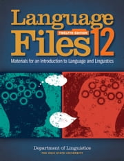 Language Files - Materials for an Introduction to Language and Linguistics, 12th Edition ebook by Department of Linguistics