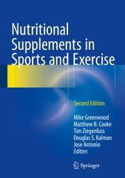 Nutritional Supplements in Sports and Exercise ebook by Mike Greenwood,Matthew B. Cooke,Tim Ziegenfuss,Douglas S. Kalman,Jose Antonio