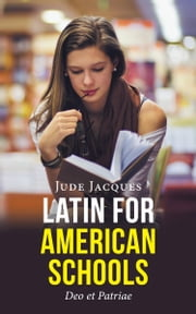 LATIN FOR AMERICAN SCHOOLS: Deo et Patriae ebook by Jacques, Jude