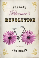 The Late Bloomer's Revolution - A Memoir ebook by Amy Cohen