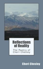 Reflections in Reality: The Poetry of Cheri Chesley ebook by Cheri Chesley