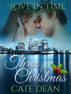 Three For Christmas - A Love in Time Christmas Story - Love in Time ebook by Cate Dean