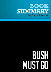 Summary of Bush Must Go: The Top Ten Reasons Why George Bush Doesn't Deserve a Second Term - Bill Press ebook by Capitol Reader