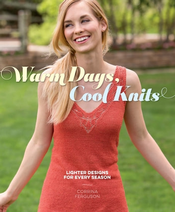Warm Days, Cool Knits - Lighter Designs for Every Season eBook by Corrina Ferguson