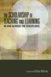 The Scholarship of Teaching and Learning In and Across the Disciplines ebook by Kathleen McKinney,Mary Taylor Huber