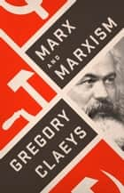 Marx and Marxism ebook by Gregory Claeys