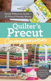 Quilter's Precut Companion - Handy Reference Guide + 25 Precut-Friendly Blocks ebook by Missouri Star Quilt Co.