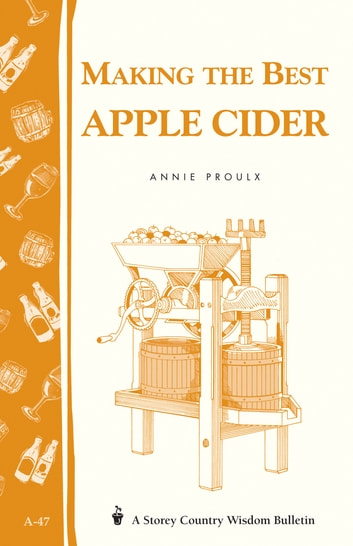 Making the Best Apple Cider - Storey Country Wisdom Bulletin A-47 ebook by Annie Proulx