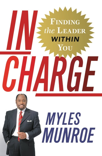 In Charge - Finding the Leader Within You ebook by Myles Munroe