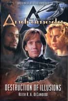 Gene Roddenberry's Andromeda: Destruction of Illusions ebook by