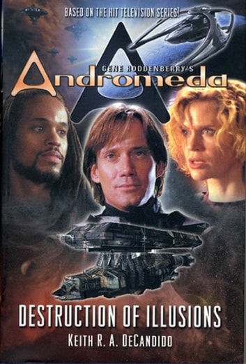 Gene Roddenberry's Andromeda: Destruction of Illusions eBook by Keith R. A. DeCandido