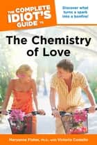 The Complete Idiot's Guide to the Chemistry Of Love ebook by Maryanne Fisher Ph.D., Victoria Costello