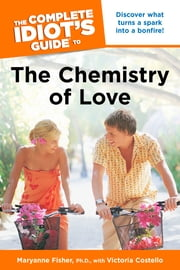The Complete Idiot's Guide to the Chemistry Of Love ebook by Andrea Bradford Ph.D.,Maryanne Fisher Ph.D.