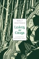 Leaves of Grass - Illustrated Edition ebook by Walt Whitman, David S. Reynolds, Rockwell Kent
