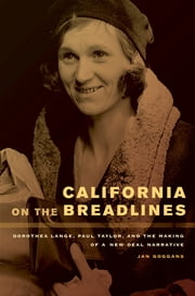 California on the Breadlines - Dorothea Lange, Paul Taylor, and the Making of a New Deal Narrative ebook by Jan Goggans