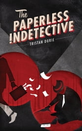 The Paperless Indetective ebook by Tristan Durie