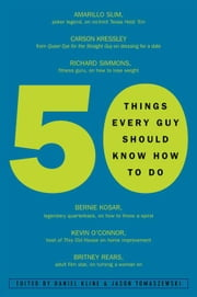 50 Things Every Guy Should Know How to Do - Celebrity and Expert Advice on Living Large ebook by Daniel Kline,Jason Tomaszewski