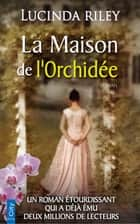 La Maison de l'Orchidée ebook by Lucinda Riley