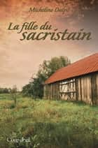 La fille du sacristain ebook by Micheline Dalpé