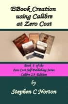 EBook Creation using Calibre at Zero Cost ebook by Stephen C Norton