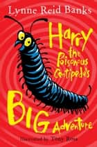 Harry the Poisonous Centipede's Big Adventure ebook by Lynne Reid Banks, Tony Ross
