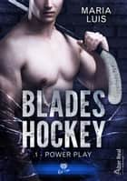 Power Play - Blades Hockey, T1 eBook by Maria Luis, Delhia Alby