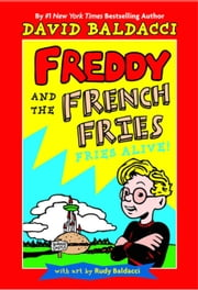 Freddy and the French Fries #1: - Fries Alive! ebook by David Baldacci,Rudy Baldacci