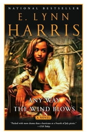 Any Way the Wind Blows - A Novel ebook by E. Lynn Harris