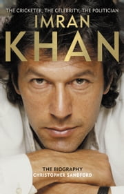 Imran Khan: The Cricketer, The Celebrity, The Politician ebook by Christopher Sandford