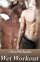 Wet Workout ebook by Ava Michaels
