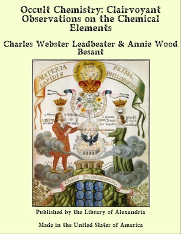 Occult Chemistry Clairvoyant Observations on The Chemical Elements ebook by Charles Webster Leadbeater & Annie Wood Besant