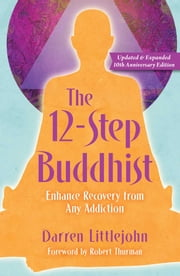 The 12-Step Buddhist 10th Anniversary Edition eBook by Darren Littlejohn