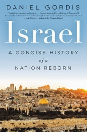 Israel - A Concise History of a Nation Reborn ebook by Daniel Gordis