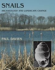 Snails - Archaeology and Landscape Change ebook by Paul Davies
