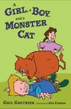 A Girl, a Boy, and a Monster Cat ebook by Gail Gauthier,Joe Cepeda