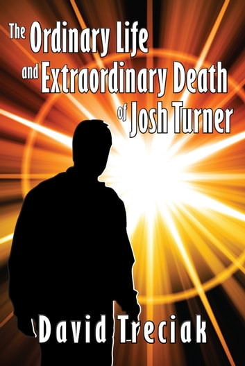 The Ordinary Life and Extraordinary Death of Josh Turner ebook by David Treciak