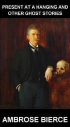 Present at a Hanging and Other Ghost Stories [avec Glossaire en Français] ebook by Ambrose Bierce, Eternity Ebooks