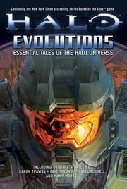 Halo: Evolutions - Essential Tales of the Halo Universe ebook by Tobias S. Buckell, Brian Evenson, Jonathan Goff,...
