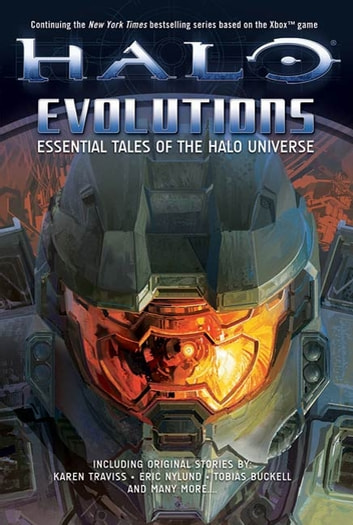 Halo: Evolutions - Essential Tales of the Halo Universe ebook by Tobias S. Buckell,Brian Evenson,Jonathan Goff,Kevin Grace,Tessa Kum,Robt McLees,Frank O'Connor,Eric Raab,Karen Traviss,Jeff VanderMeer,Fred Van Lente,Eric Nylund