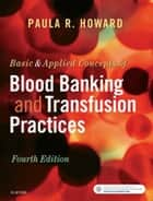 Basic & Applied Concepts of Blood Banking and Transfusion Practices - E-Book ebook by Paula R. Howard, MS, MPH,...