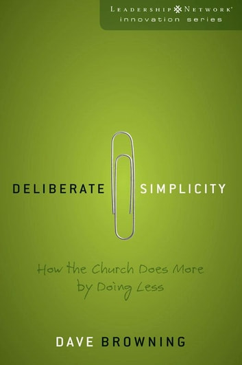 Deliberate Simplicity - How the Church Does More by Doing Less ebook by Dave Browning