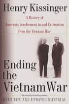 Ending the Vietnam War - A History of America's Involvement in and Extrication from the Vietnam War ebook by Henry Kissinger